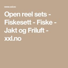 Open reel sets - Fiskesett - Fiske - Jakt og Friluft - xxl.no