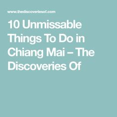 10 Unmissable Things To Do in Chiang Mai – The Discoveries Of