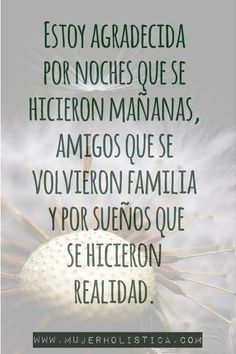 Agradecida y muy feliz. I am thankful for nights that became morning, for friends that became family, and for dreams that became reality. Great Quotes, Me Quotes, Motivational Quotes, Inspirational Quotes, Cool Words, Wise Words, Quotes En Espanol, More Than Words, Spanish Quotes