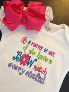 Set As a matter of fact I do have a bow to match every outfit Onesie or Shirt and Hair Bow for infant toddler and girls