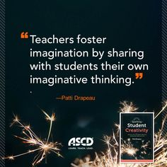 Author and researcher Patti Drapeau talks about teachers sharing their own imaginative thinking with students. You can read more about using creativity in the classroom in her book, Sparking Student Creativity: Practical Ways to Promote Innovative Thinking and Problem Solving.