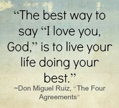 don+miguel+ruiz+quotes | Do Your Best…Just For Today | Chris Sopa's Blog