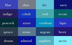 Pinteresters! Use as reference for describing color in your posts! --- Blue, slate, sky, navy, indigo, cobalt, teal, ocean, peacock, azure, cerulean, lapis, spruce, stone, Aegean, berry, denim, admiral, sapphire, arctic