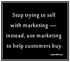 Stop trying to sell with marketing quote from AcquireB2B.com