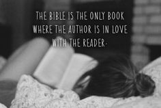 The Bible is the only book, where the author is in love with the reader.