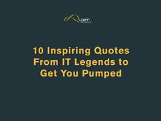 10 Inspiring Quotes From IT Legends to Get You Pumped [Slideshare]