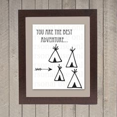 Teepee Children's Room Art You are the best adventure by WhitetailDesigns, $5.00. Cute nursery teepee native american art
