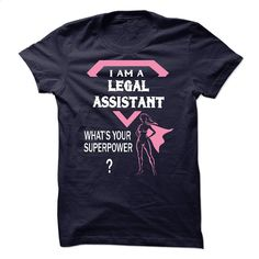 I am a LEGAL ASSISTANT, what is your superpower? T Shirt, Hoodie, Sweatshirts - customized shirts #hoodie #T-Shirts