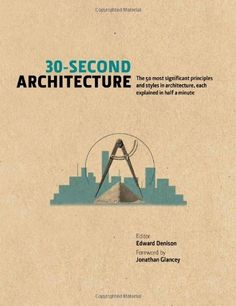 30-Second Architecture: The 50 most signicant principles and styles in architecture, each explained in half a minute by Edward Denison - £12,99