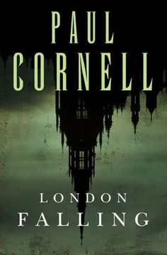 Cover Reveal: London Falling  by Paul Cornell. Coming 4/16/13