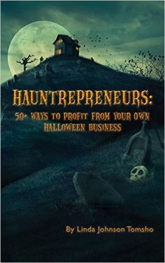 Check out my first book on Amazon.com: HAUNTrepreneurs: 50+ Ways to Profit From Your Own Halloween Business eBook: Linda Johnson Tomsho: Kindle Store. Halloween small business, entrepreneurship