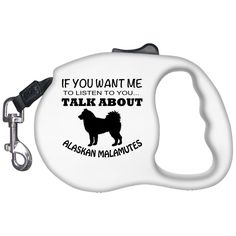 If You Want Me To Listen To You Talk About Alaskan Malamutes Retractable Dog Leashes