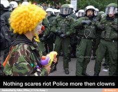 Nothing scares riot Police more then clowns