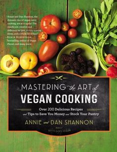 Mastering the Art of Vegan Cooking: Over 200 Delicious Recipes and Tips to Save You Money and Stock