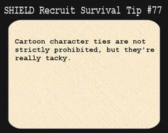 S.H.I.E.L.D. Recruit Survival Tip #77:Cartoon character ties are not strictly prohibited, but they're really tacky.