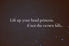 Lift your head up princess :)    drawerfullofprettywishes: inspiration, hope, heartache, yada yada...