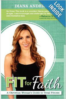 Fit For Faith: A Christian Woman's Guide to Total Fitness by Diana Anderson