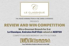After the success of The UAE Brunch Knockout Competition we are pleased to announce we have another brunch to giveaway. The award-winning French fine dining restaurant, Le Classique in the Emirates Golf Club is offering a brunch for two people worth AED720 to the winner.