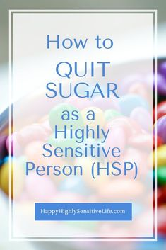 How to Quit Sugar as a Highly Sensitive Person (HSP) — Happy Highly Sensitive Life Highly Sensitive Person Traits, Sensitive People, Psychology Jokes, Understanding Anxiety, Infj Personality, Sugar Detox, Neurotransmitters, Anxious, Self Improvement