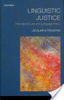 Linguistic justice : international law and language policy / Jacqueline Mowbray - Oxford : Oxford University Press, 2012