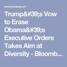 Trump's Vow to Erase Obama's Executive Orders Takes Aim at Diversity - Bloomberg