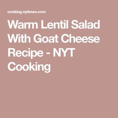 Warm Lentil Salad With Goat Cheese Recipe - NYT Cooking
