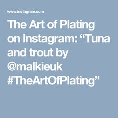 """The Art of Plating on Instagram: """"Tuna and trout by @malkieuk #TheArtOfPlating"""""""