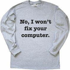 (eBay link) Inktastic No I Won't Fix Your Computer Long Sleeve T-Shirt Funny Nerd Rude Geek #clothing #shoes #accessories #fashion Remove viruses,clean virus,repair, fix and speed up your computer ,Troubleshooting your desktop or laptop or another computer related problems you are at the right place . Toddler Gifts, Baby & Toddler Clothing, Computer Repair Services, Nerd Humor, Fix You, Geek Clothing, Graphic Sweatshirt, T Shirt, Funny Shirts