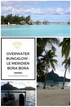 Heading to Bora Bora? Want to stay in an overwater bungalow? Look no further than Le Meridien Bora Bora