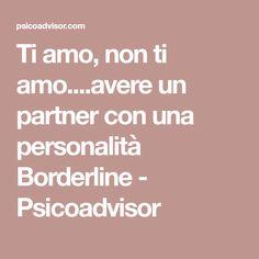 Ti amo, non ti amo....avere un partner con una personalità Borderline - Psicoadvisor