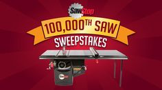 Enter to win a SawStop Industrial Cabinet Saw in the 100,000th Saw BIG THANKS Sweepstakes!