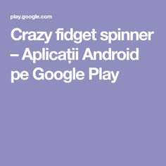 Crazy fidget spinner – Aplicații Android pe Google Play
