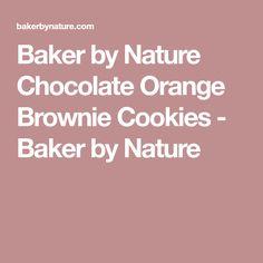 Baker by Nature Chocolate Orange Brownie Cookies - Baker by Nature