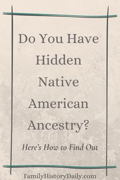 Are you interested in finally searching out the truth behind that old family story about Native American ancestry? Or perhaps you already know that the story is true, but you're not quite sure where to go next. Here's how to find out if you have Native American heritage. #genealogy