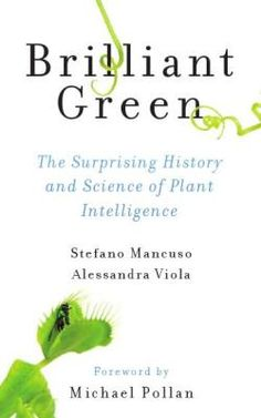 Brilliant Green : The Surprising History and Science of Plant Intelligence / by Mancuso, Stefano; Viola, Alessandra