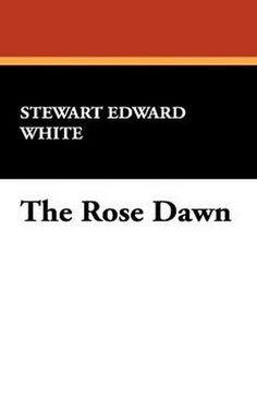 The Rose Dawn, by Stewart Edward White (Paperback)