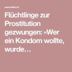 Flüchtlinge zur Prostitution gezwungen: «Wer ein Kondom wollte, wurde…