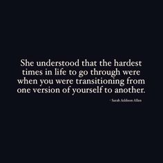 She understood that the hardest times in life to go through were when you were transitioning from one version of yourself to another. 70 Inspirational and Motivational Quotes of All Time! Life Quotes Love, Great Quotes, Quotes To Live By, Life Is Difficult Quotes, Quotes For Tough Times, At Peace Quotes, Time Will Tell Quotes, Worth It Quotes, Wisdom Quotes