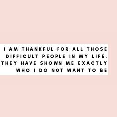thankful for all those difficult people in my life, they have shown me exactly  who I do not want to be. - unknown #austintherapist  #ATXtherapist  #MirandaDooleyMFT #counseling  #mentalhealth  #mentalhealthawareness