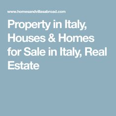 Property in Italy, Houses & Homes for Sale in Italy, Real Estate