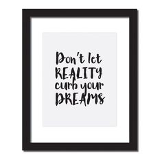'Don't let reality curb your dreams.' Inspirational quote print