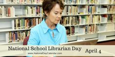 NATIONAL SCHOOL LIBRARIAN DAY April 4th is National School Librarian Day. It is set aside to honor all school librarians. School librarians spend long hours keeping the library organized, helping our children find the resources they need to keep learning and are dedicated to creating an environ
