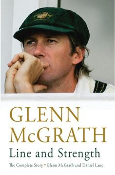 Book: Line And Strength: The Complete Story By Glenn Mcgrath And Daniel Lane