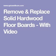 Remove & Replace Solid Hardwood Floor Boards - With Video