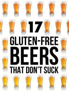 17 Gluten Free Beers That Don't Suck... now if only local stores would carry them all I'd be set!