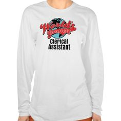 Worlds Greatest Clerical Assistant T Shirt, Hoodie Sweatshirt