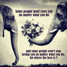 Some people won't stop loving you no matter what you do.  Go where the <3 is!