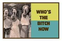 Who's the BITCH NOW Adult Humor Greeting Card by SLANTEDmind, $5.99