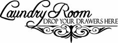 Laundry Room - Drop Your Drawers Here - Vinyl Wall Decals
