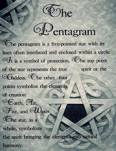 The Pentagram is a five-pointed star with its lines often interlaced & enclosed within a circle. It is a symbol of protection. The top point of the star represents the true spirit or the Goddess. The other four points symbolize the elements of creation Earth, Air, Fire, & Water. The star, as a whole, symbolizes the spirit bringing the elements into natural harmony.